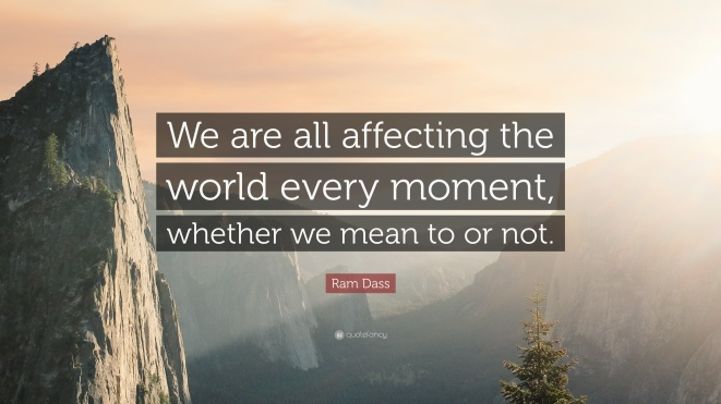 52273-Ram-Dass-Quote-We-are-all-affecting-the-world-every-moment-whether