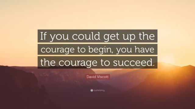 39003-David-Viscott-Quote-If-you-could-get-up-the-courage-to-begin-you
