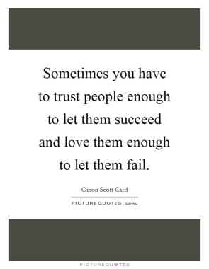 sometimes-you-have-to-trust-people-enough-to-let-them-succeed-and-love-them-enough-to-let-them-fail-quote-1